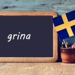 Swedish word of the day: grina