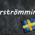 Swedish word of the day: surströmming